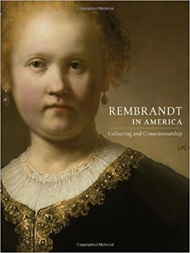 Rembrandt In America Collecting And Connoisseurship Rembrandt In America, Denis P. Weller